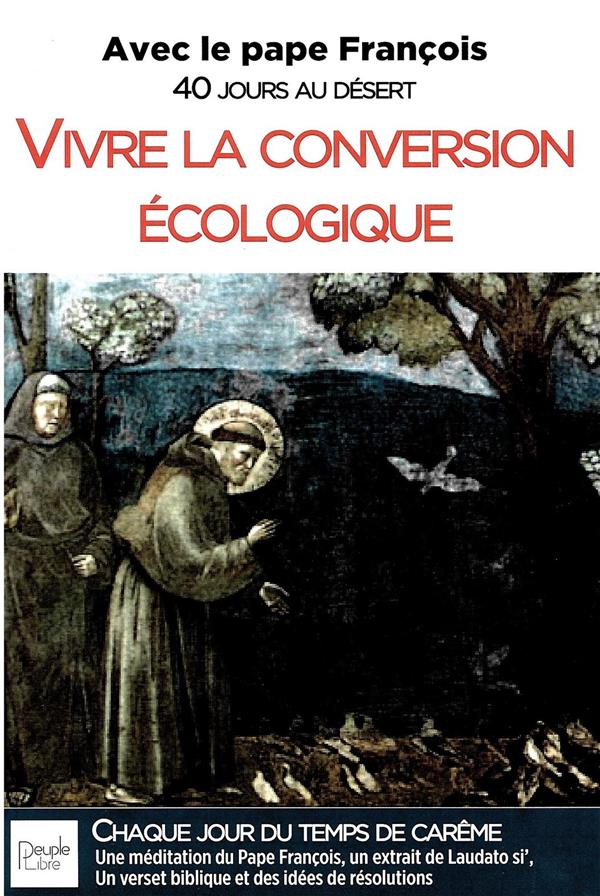 VIVRE LA CONVERSION ECOLOGIQUE  -  AVEC LE PAPE FRANCOIS, 40 JOURS AU DESERT  -  ANNEE A