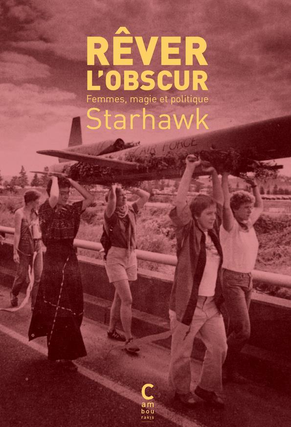REVER L'OBSCUR - FEMMES, MAGIE ET POLITIQUE Starhawk Cambourakis