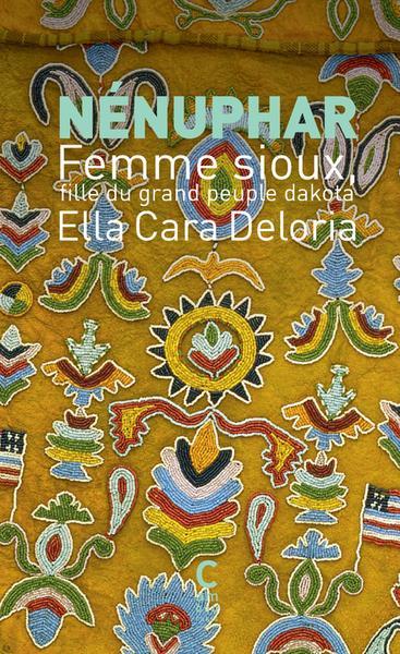 NENUPHAR : FEMME SIOUX, FILLE DU GRAND PEUPLE DAKOTA DELORIA ELLA CARA CAMBOURAKIS