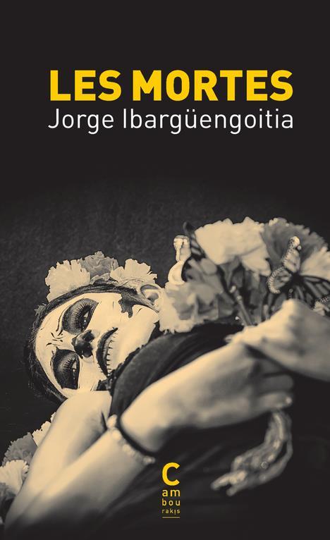 LES MORTES IBARGUENGOITIA, JORGE CAMBOURAKIS