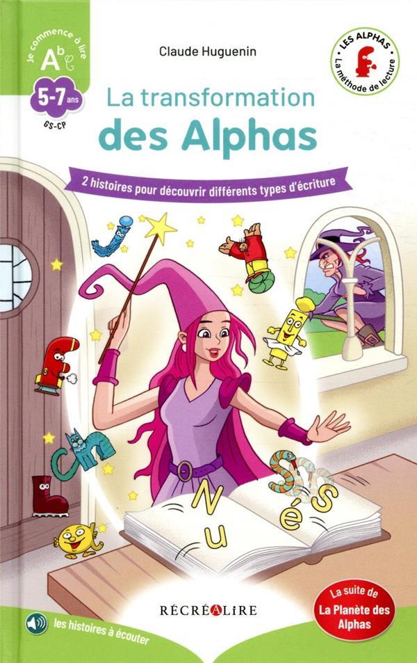 APPRENDRE A LIRE AVEC LES ALPHAS  -  LA TRANSFORMATION DES ALPHAS HUGUENIN/BILLARD RECREALIRE