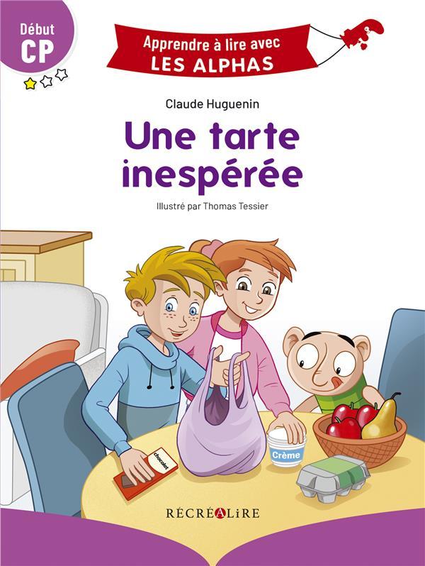 APPRENDRE A LIRE AVEC LES ALPHAS  -  UNE TARTE INESPEREE HUGUENIN/TESSIER RECREALIRE