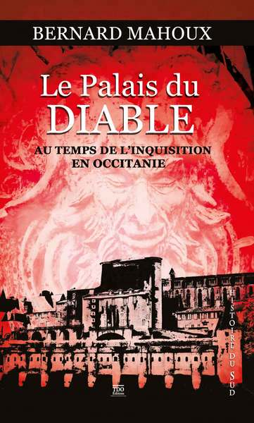 LE PALAIS DU DIABLE, AU TEMPS DE LA GRANDE INQUISITION EN OCCITANIE