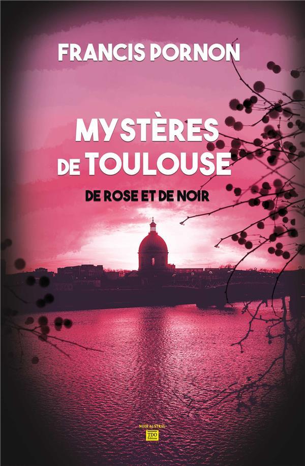 LES MYSTERES DETOULOUSE  -  DE ROSE ET DE NOIR PORNON, FRANCIS TDO