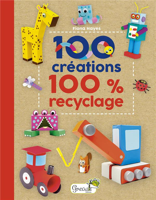 100 CREATIONS 100 % RECYCLAGE HAYES FIONA GRENOUILLE