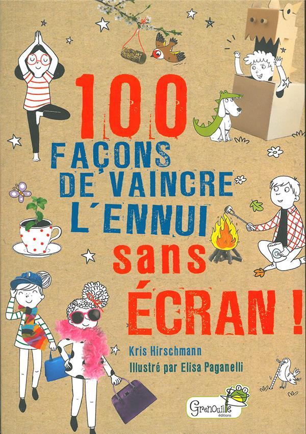 100 FACONS DE VAINCRE L'ENNUI SANS ECRAN HIRSCHMANN, KRIS  GRENOUILLE
