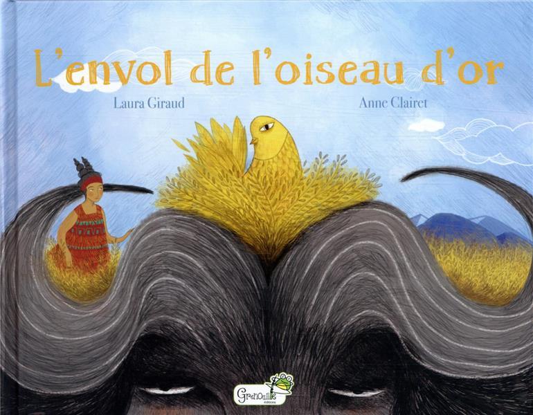 L'ENVOL DE L'OISEAU D'OR CLAIRET, ANNE  GRENOUILLE