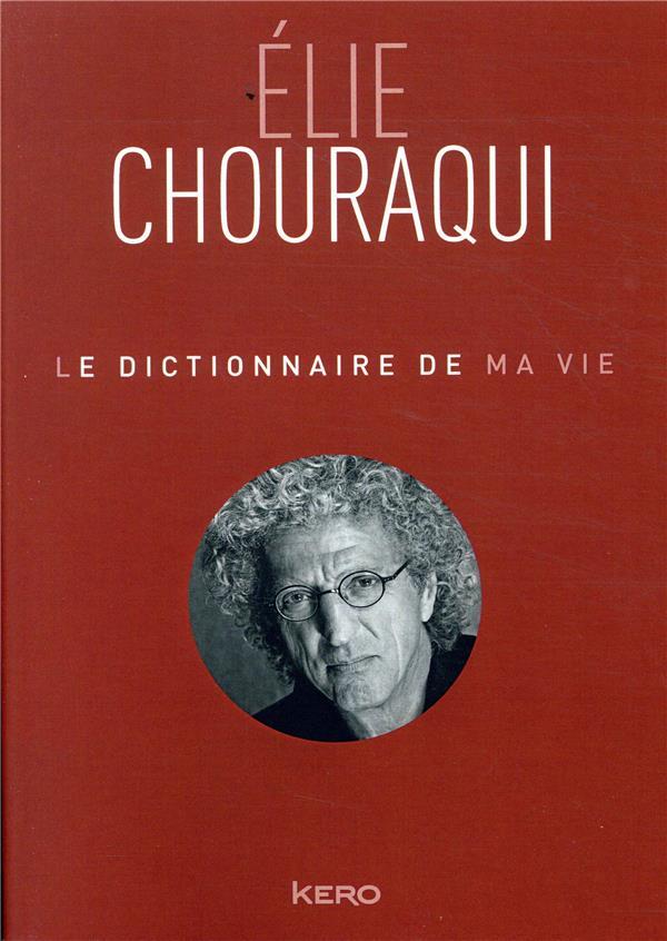 LE DICTIONNAIRE DE MA VIE - ELIE CHOURAQUI  KERO
