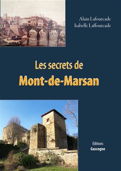 LES SECRETS DE MONT-DE-MARSAN LAFOURCADE A./LAFFOU GASCOGNE