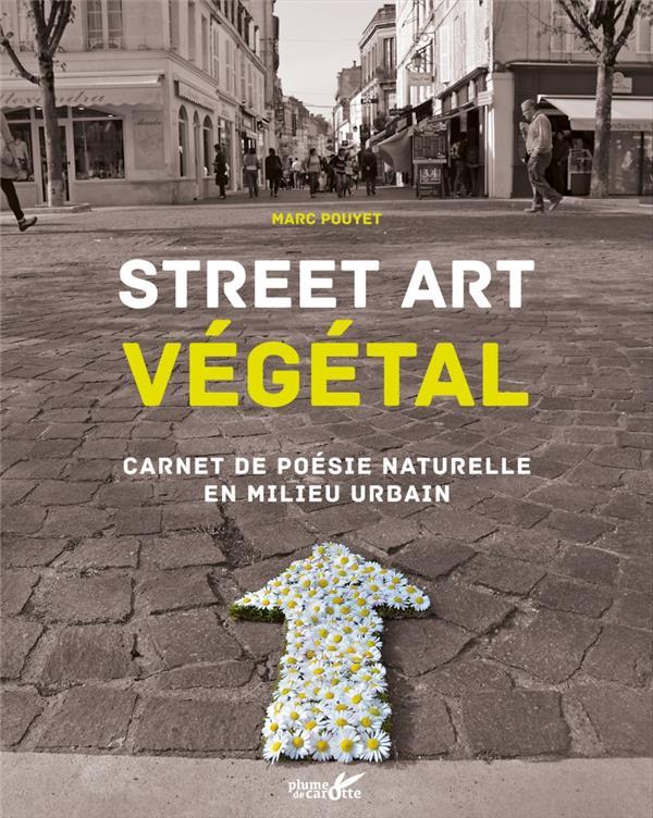 STREET ART VEGETAL POUYET MARC PLUME CAROTTE