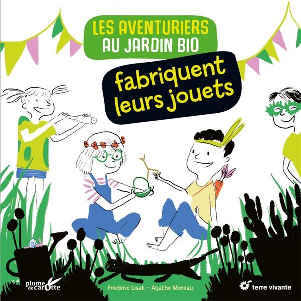 LES AVENTURIERS AU JARDIN BIO FABRIQUENT LEURS JOUETS LISAK/MOREAU PLUME CAROTTE