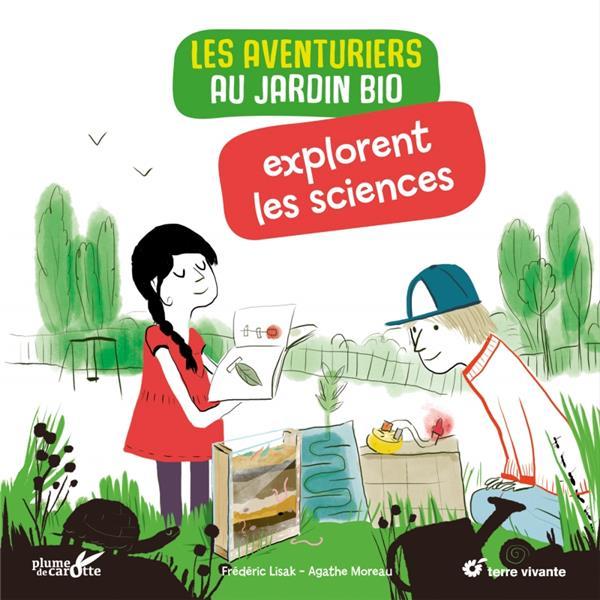 Les Aventuriers Au Jardin Bio Explorent Les Sciences FRÉDÉRIC LISAK PLUME CAROTTE