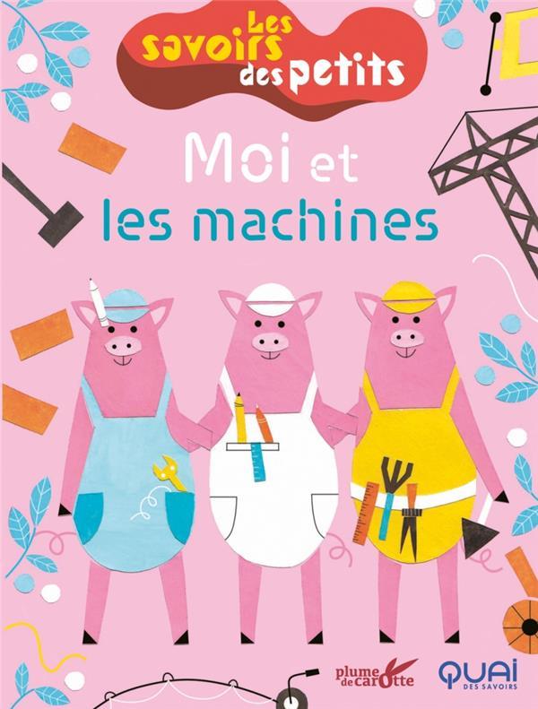 LES SAVOIRS DES PETITS   -  MOI ET LES MACHINES