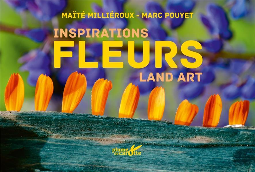 INSPIRATION FLEURS : LAND ART POUYET, MARC  PLUME CAROTTE