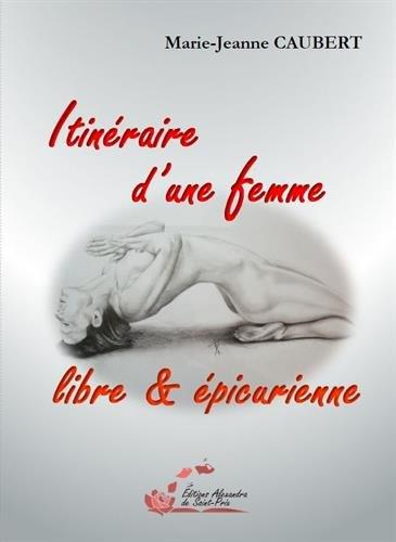 ITINERAIRE D UNE FEMME LIBRE & EPICURIENNE Caubert Marie-Jeanne Editions Alexandra de Saint-Prix