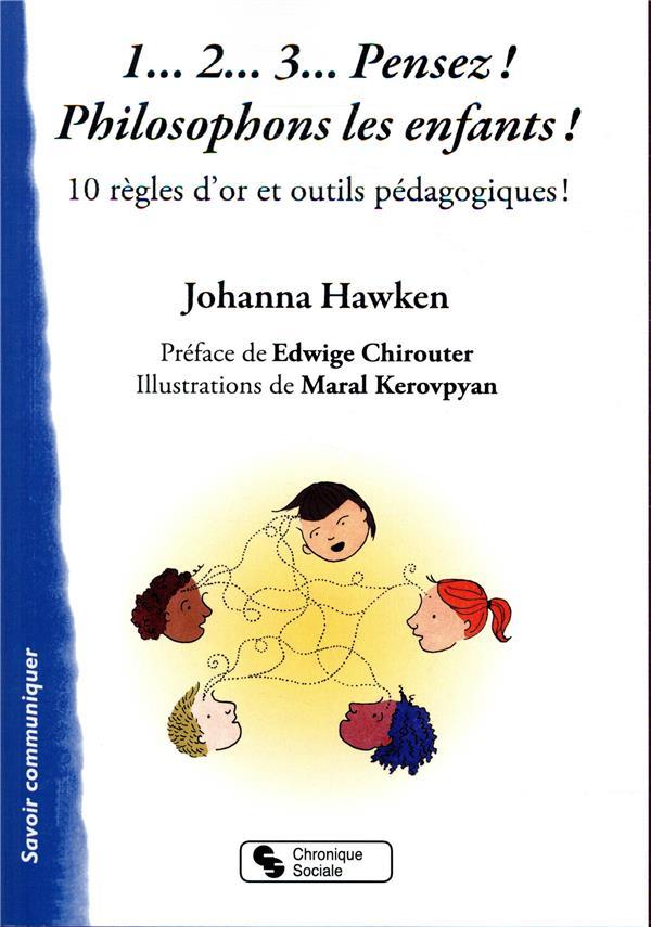 1... 2... 3... PENSEZ ! PHILOSOPHONS LES ENFANTS ! - 10 REGLES D'OR ET OUTILS PEDAGOGIQUES !