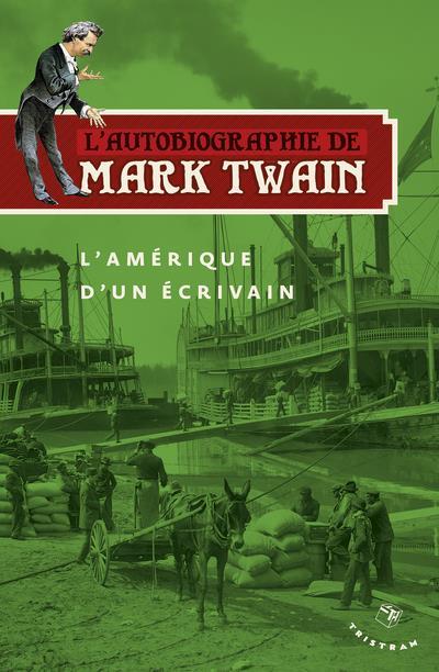 L'AUTOBIOGRAPHIE DE MARK TWAIN - L'AMERIQUE D'UN ECRIVAIN