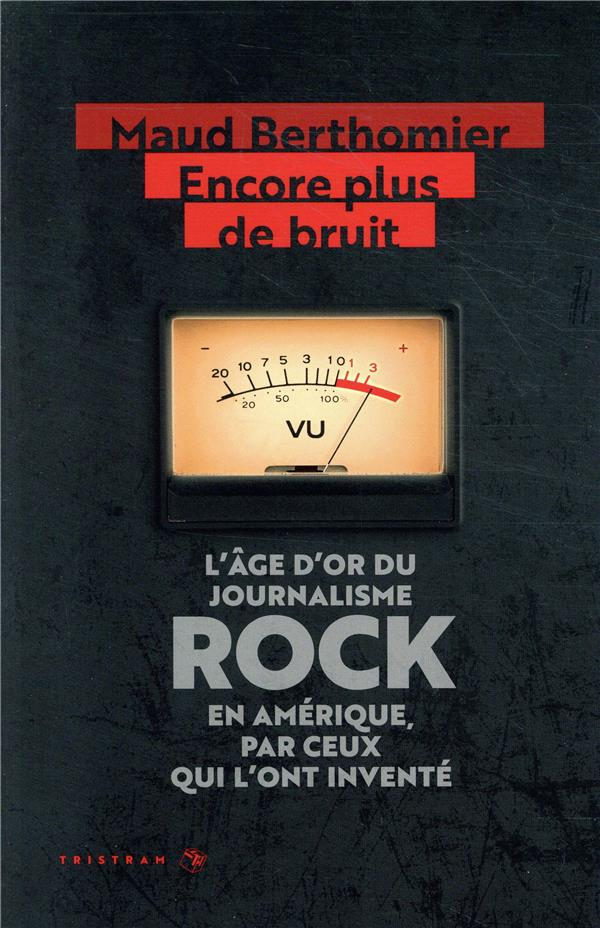 ENCORE PLUS DE BRUIT : L'AGE D'OR DU JOURNALISME ROCK EN AMERIQUE, PAR CEUX QUI L'ONT INVENTE