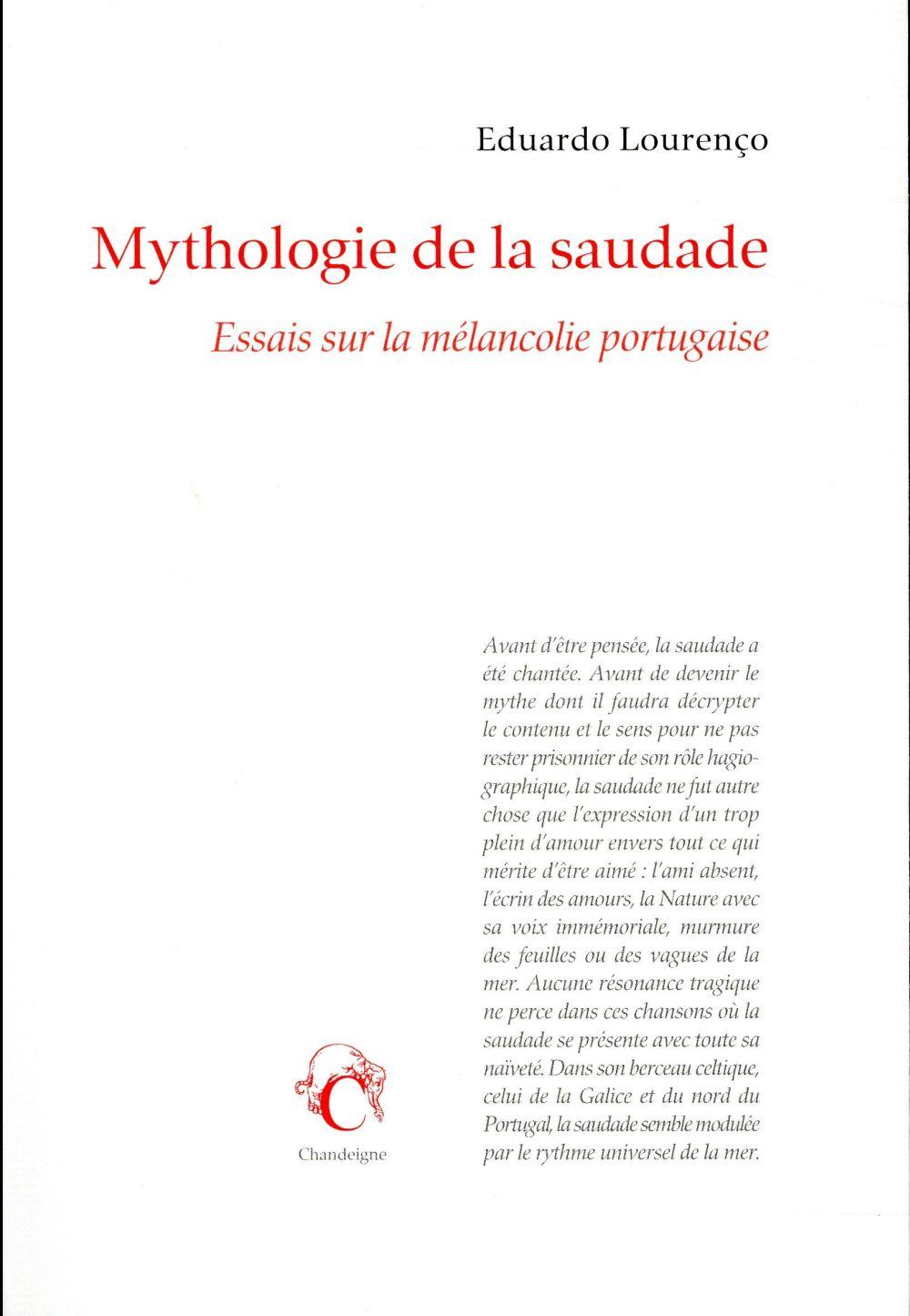 MYTHOLOGIE DE LA SAUDADE  -  ESSAIS SUR LA MELANCOLIE PORTUGAISE