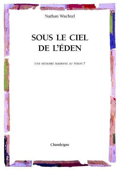 SOUS LE CIEL DE L'EDEN  -  UNE MEMOIRE MARRANE AU PEROU ?
