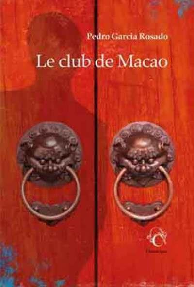 LE CLUB DE MACAO GARCIA ROSADO PEDRO CHANDEIGNE
