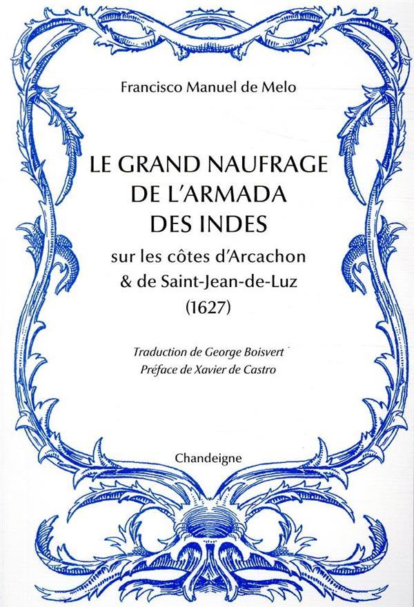 LE GRAND NAUFRAGE DE L'ARMADA DES INDES SUR LES COTES D'ARCACHON ET DE SAINT-JEAN-DE-LUZ (1627) MELO/MENESES CHANDEIGNE