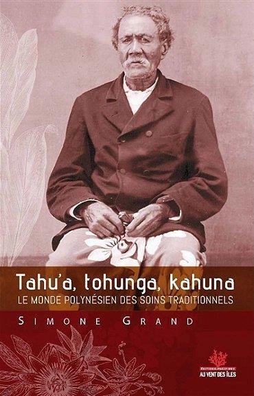 TAHU A, TOHUNGA, KAHUNA  -  LE MONDE POLYNESIEN DES SOINS TRADITIONNELS