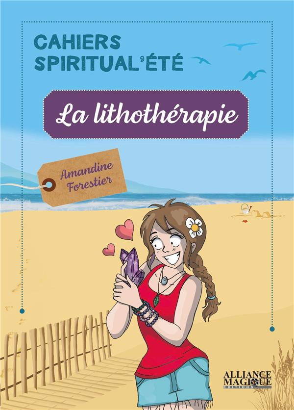 LA LITHOTHERAPIE  -  CAHIERS SPIRITUAL'ETE FORESTIER AMANDINE ALLIANCE MAGIQU