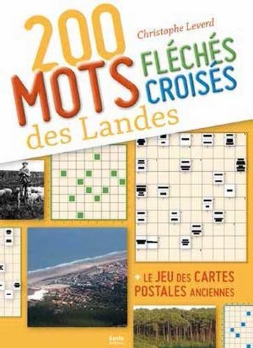 200 MOTS FLECHES CROISES DES LANDES Leverd Christophe Geste