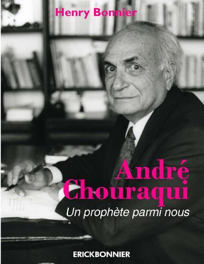 ANDRE CHOURAQUI - UN PROPHETE BONNIER HENRY ERICK BONNIER