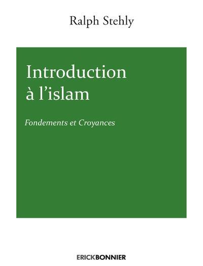INTRODUCTION A L'ISLAM - FONDEMENTS ET CROYANCES