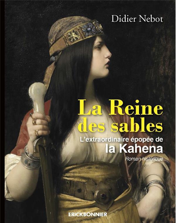 LA REINE DES SABLES : L'EXTRAORDINAIRE EPOPEE DE LA KAHENA NEBOT DIDIER ERICK BONNIER