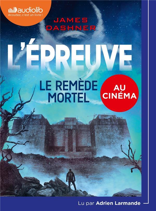 L'EPREUVE T.3  -  LE REMEDE MORTEL DASHNER JAMES AUDIOLIB
