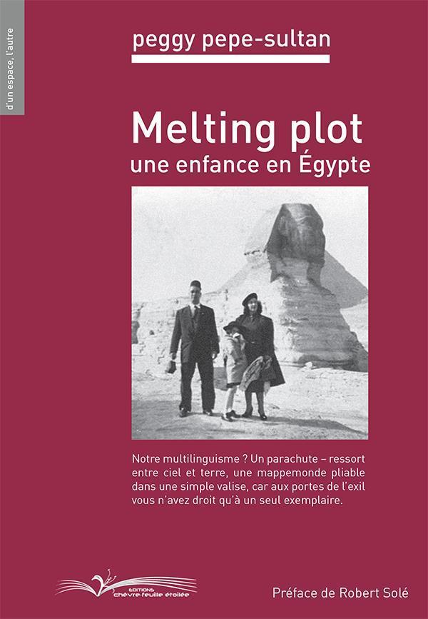 MELTING PLOT     UNE ENFANCE EN EGYPTE