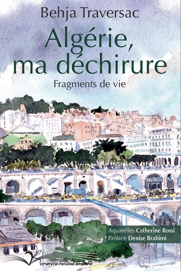 ALGERIE, MA DECHIRURE - FRAGMENTS DE VIE