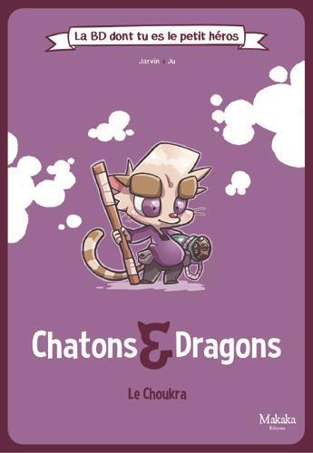 CHATONS ET DRAGONS  -  LE CHOUKRA JARVIN MAKAKA