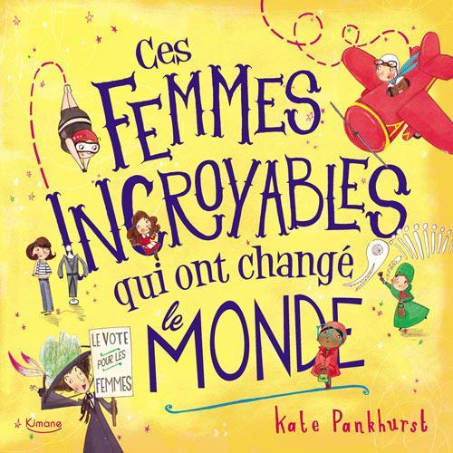 Pankhurst Kate - CES FEMMES INCROYABLES QUI ONT CHANGE LE MONDE