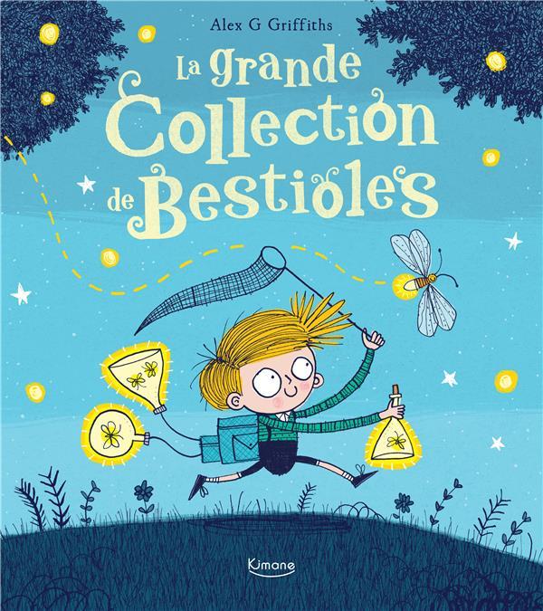 LA GRANDE COLLECTION DE BESTIOLES ALEX G GRIFFITHS KIMANE