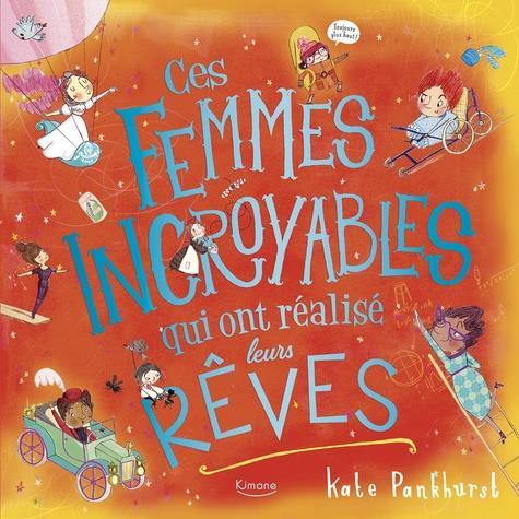 CES FEMMES INCROYABLES QUI ONT REALISE LEURS REVES KATE PANKHURST KIMANE