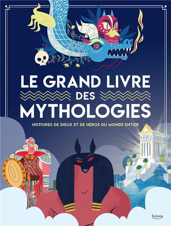 LE GRAND LIVRE DES MYTHOLOGIES  -  HISTOIRES DE DIEUX ET DE HEROS DU MONDE ENTIER MARZIA ACCATINO/LAUR KIMANE