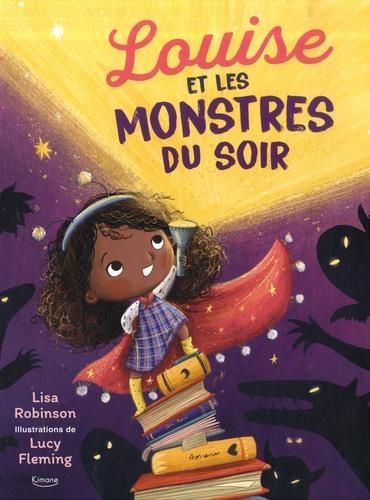 LOUISE ET LES MONSTRES DU SOIR LISA ROBINSON/LUCY F KIMANE