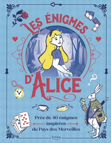 LES ENIGMES D'ALICE  -  PRES DE 40 ENIGMES INSPIREES DU PAYS DES MERVEILLES