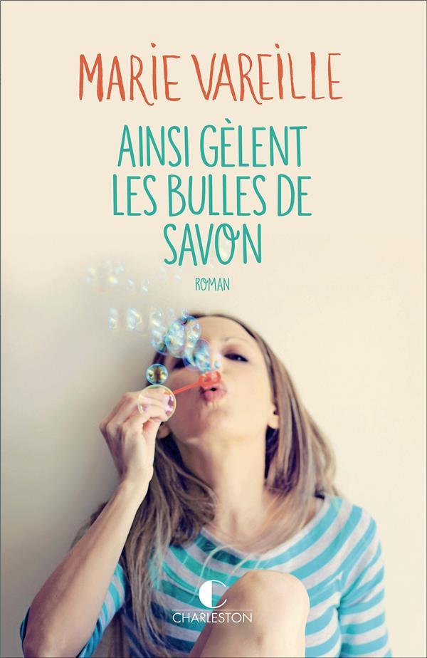 AINSI GELENT LES BULLES DE SAVON VAREILLE MARIE CHARLESTON