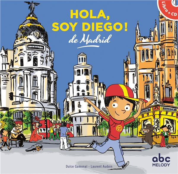 HOLA, SOY DIEGO DE MADRID (COLL. HELLO KIDS) DULCE GAMONAL/LAUREN ABC MELODY
