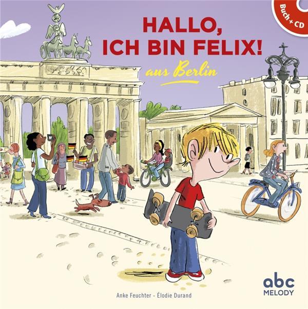 HALLO, ICH BIN FELIX! AUS BERLIN ANKE FEUCHTER ABC MELODY