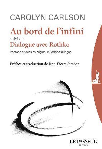 AU BORD DE L'INFINI  -  DIALOGUE AVEC ROTHKO CARLSON/SIMEON LE PASSEUR
