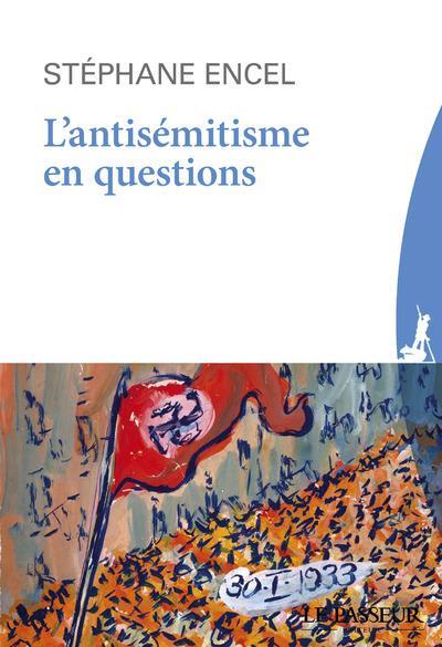 L-ANTISEMITISME EN QUESTIONS ENCEL STEPHANE LE PASSEUR