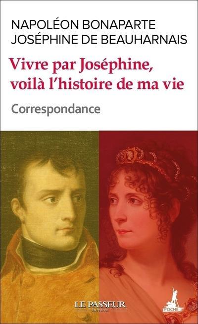VIVRE PAR JOEPHINE, VOILA L'HISTOIRE DE MA VIE BONAPARTE LE PASSEUR