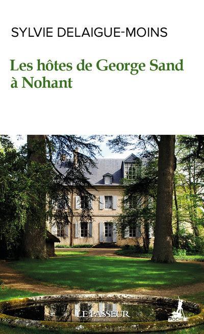LES HOTES DE GEORGE SAND A NOHANT DELAIGUE-MOINS, SYLVIE LE PASSEUR