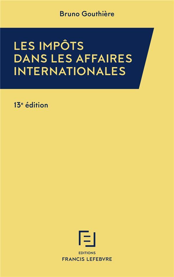 LES IMPOTS DANS LES AFFAIRES INTERNATIONALES (13E EDITION)